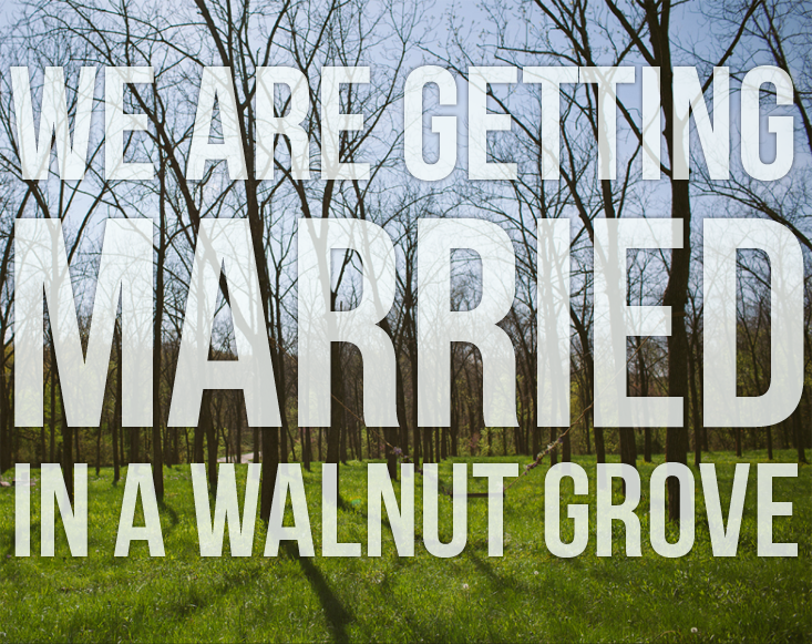 we-are-getting-married-in-a-walnut-grove